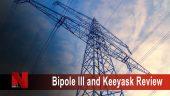 Bipole III & Keeyask Review