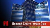 Remand Centre Inmate Dies
